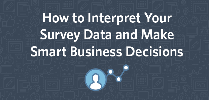 How to Interpret Your Survey Data and Make Smart Business Decisions