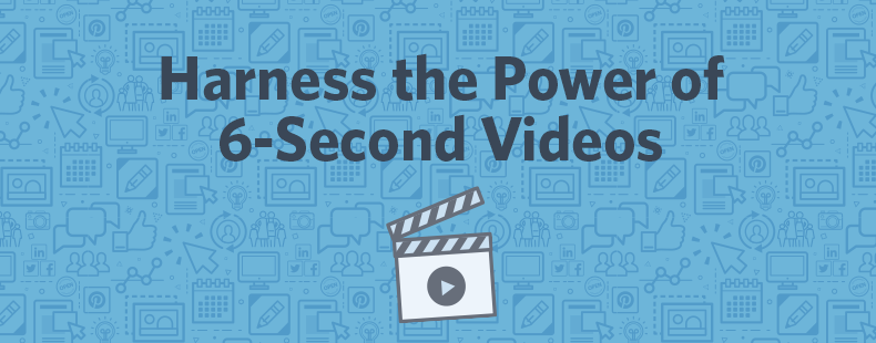 How to Harness the Power of 6-Second Videos