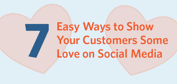 7 Easy Ways to Show Your Customers Some Love on Social Media
