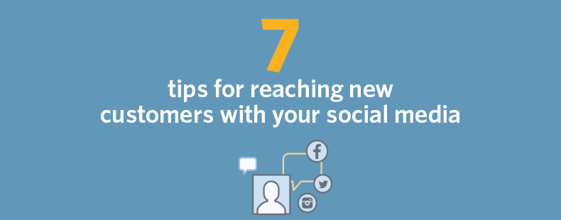 7 tips for reaching new customers with your social media