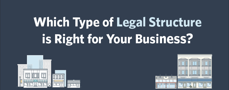 Which Type of Legal Structure is Right for Your Business?