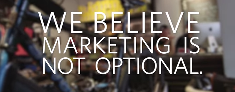 We Believe Marketing Is Not Optional…