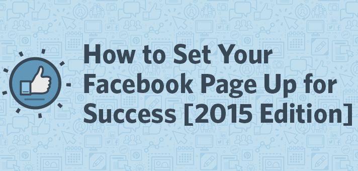 How to Set Your Facebook Page Up for Success [2015 Edition]