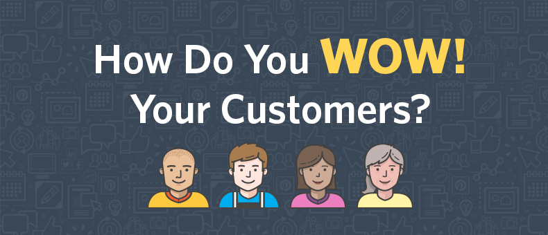 How Do You WOW! Your Customers?
