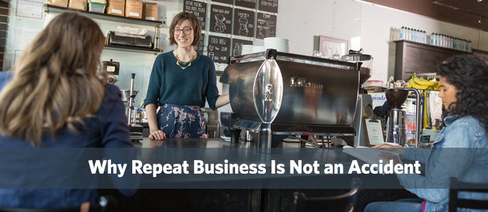 Why Repeat Business Is Not an Accident
