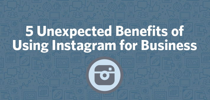 5 Unexpected Benefits of Using Instagram for Business