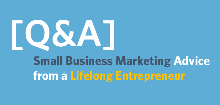 [Q&A] Small Business Marketing Advice from a Lifelong Entrepreneur
