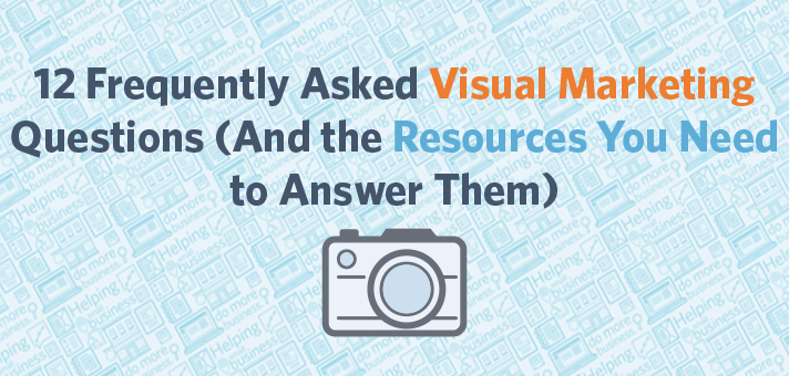12 Frequently Asked Visual Marketing Questions (And the Resources You Need to Answer Them)