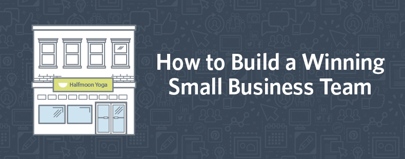How to Build a Winning Small Business Team