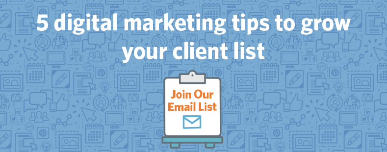 5 digital marketing tips to grow your client list