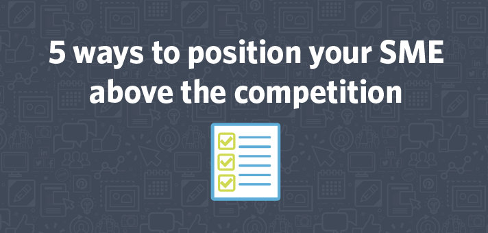 5 ways to position your SME above the competition