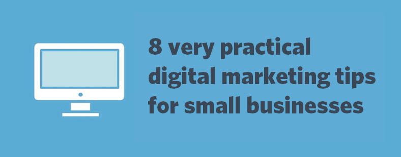 8 very practical digital marketing tips for small businesses