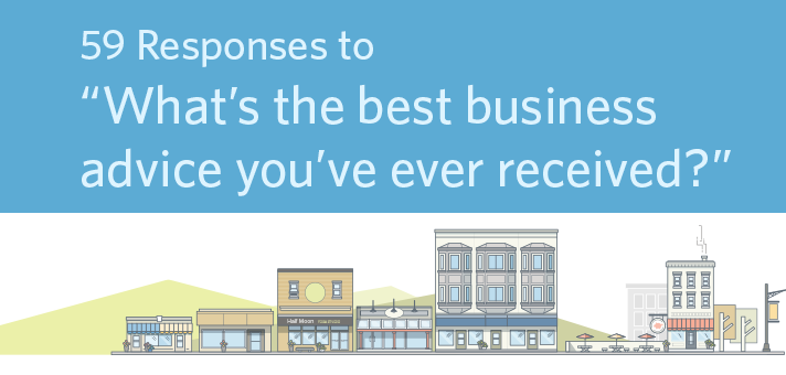 """59 Responses to """"What's the Best Business Advice You've Ever Received?"""""""