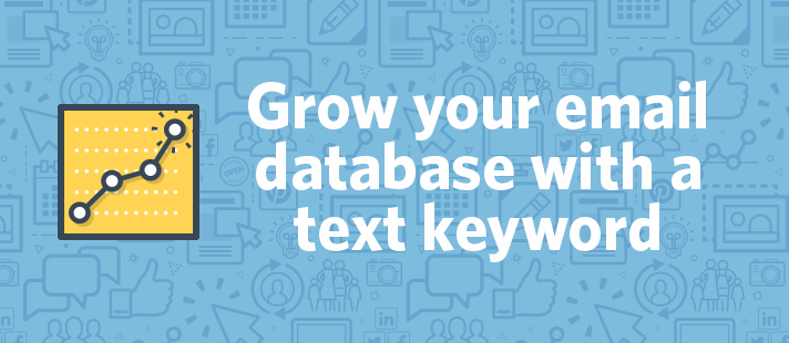 Grow your email database with a text keyword