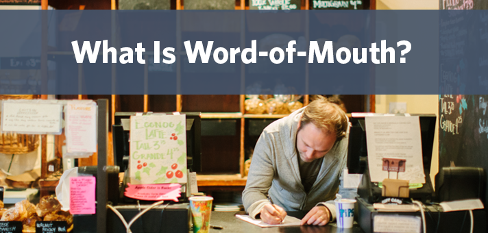 What Is Word-of-Mouth? And How Can You Use it to Your Advantage