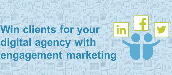 Win clients for your digital agency with engagement marketing