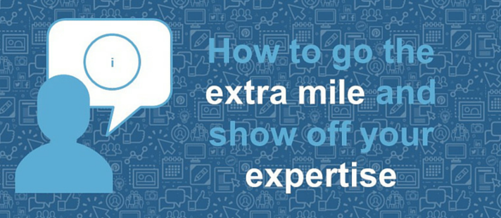 How to go the extra mile and show off your expertise