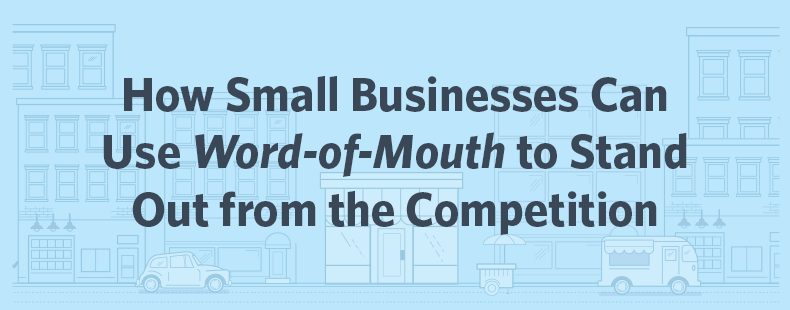 How Small Businesses Can Use Word-of-Mouth to Stand Out from the Competition