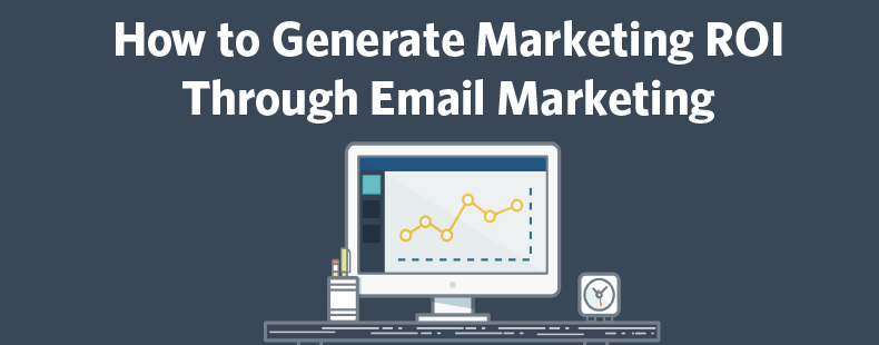 How to Generate Marketing ROI Through Email Marketing
