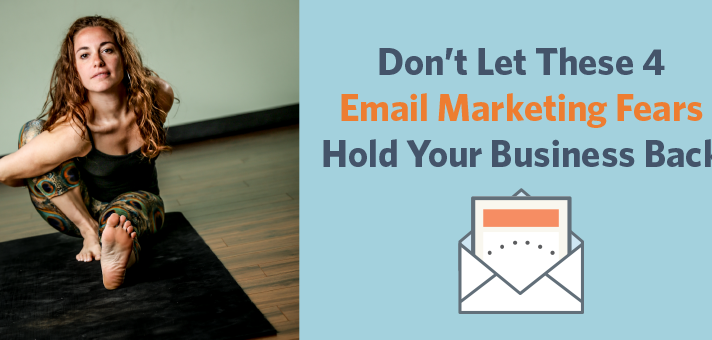 Don't Let These 4 Email Marketing Fears Hold Your Business Back