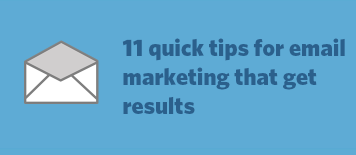 11 quick tips for email marketing that get results