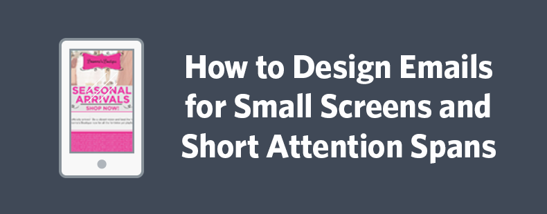 How to Design Emails for Small Screens and Short Attention Spans