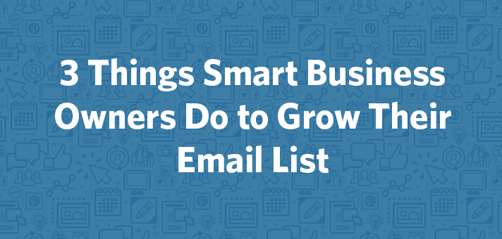 3 Things Smart Business Owners Do to Grow Their Email List