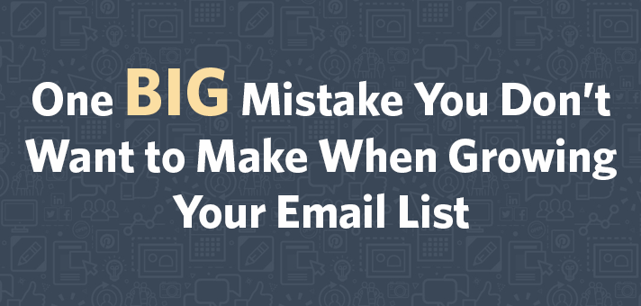One Big Mistake You Don't Want to Make When Growing Your Email List