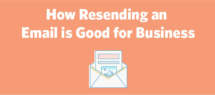 How Resending an Email is Good for Business