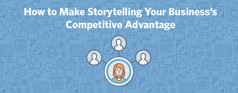 How to Make Storytelling Your Business's Competitive Advantage