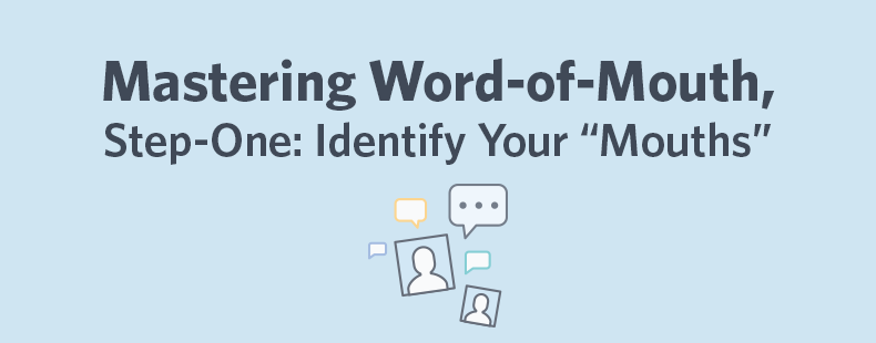 "Mastering Word-of-Mouth, Step One: Identify Your ""Mouths"""