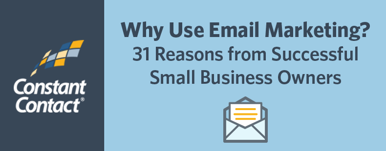 Why Use Email Marketing? 31 Reasons from Successful Small Business Owners