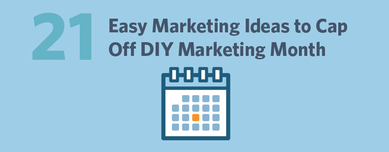 21 Easy Marketing Ideas to Cap Off DIY Marketing Month