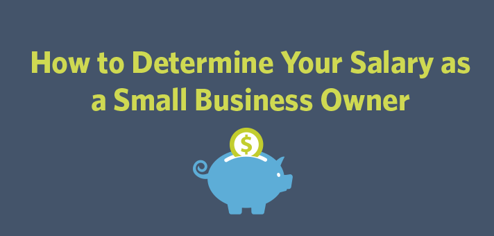 How to Determine Your Salary as a Small Business Owner