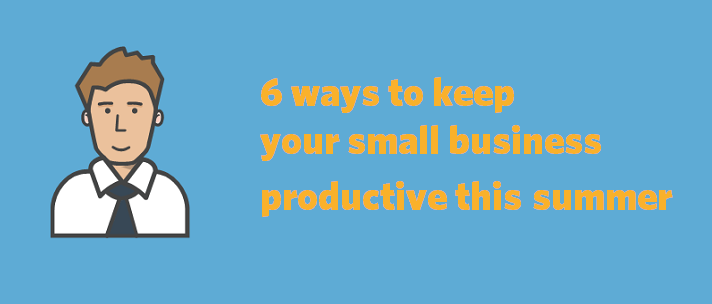 6 ways to keep your small business productive this summer