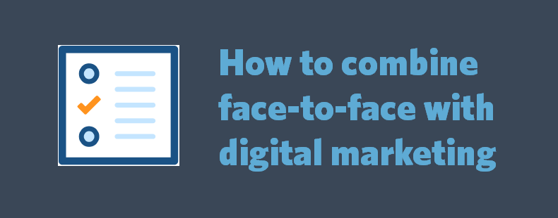 How to combine face-to-face with digital marketing