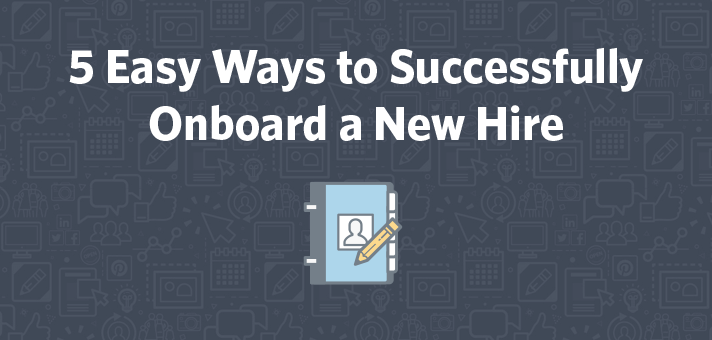 5 Easy Ways to Successfully Onboard a New Hire