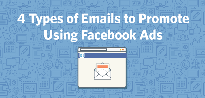 4 Types of Emails to Promote Using Facebook Ads