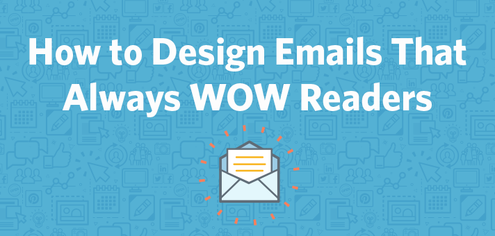 How to Design Emails That Always WOW Readers