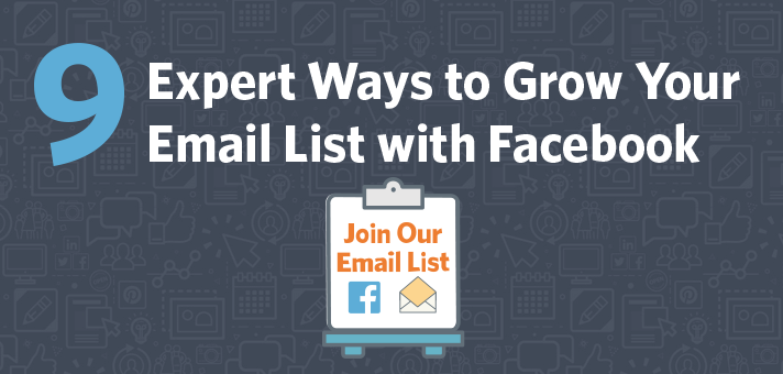 9 Expert Ways to Grow Your Email List with Facebook