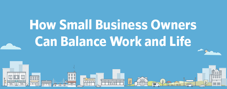 How Small Business Owners Can Balance Work and Life