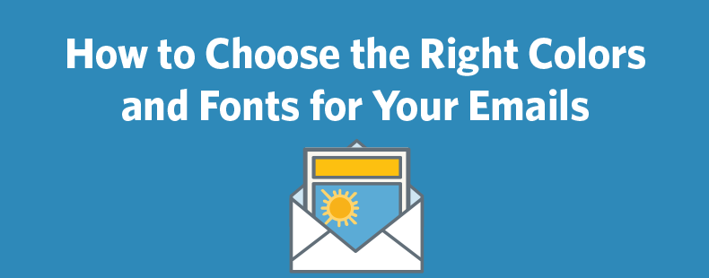 How to Choose the Right Colors and Fonts for Your Emails