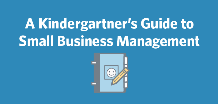 A Kindergartner's Guide to Small Business Management