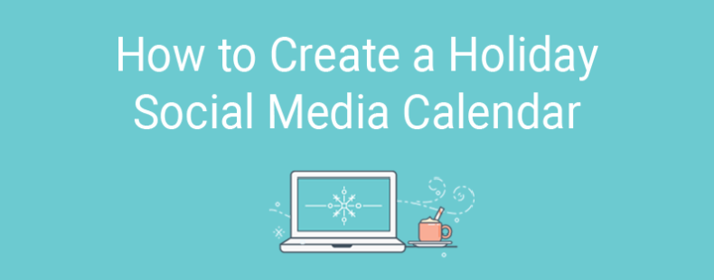 How to Create a Holiday Social Media Calendar