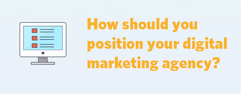 How should you position your digital marketing agency?