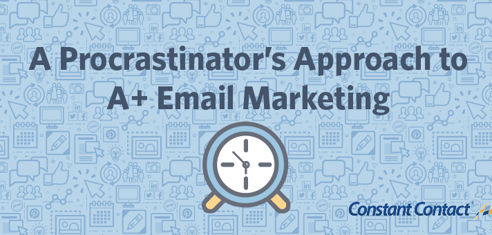 A Procrastinator's Approach to A+ Email Marketing