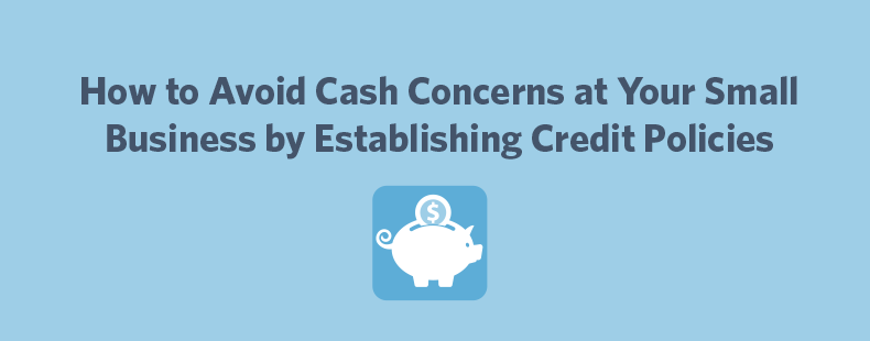 How to Avoid Cash Concerns at Your Small Business by Establishing Credit Policies