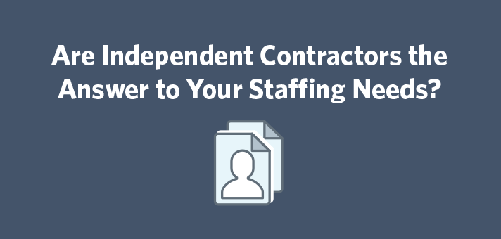 Are Independent Contractors the Answer to Your Staffing Needs?