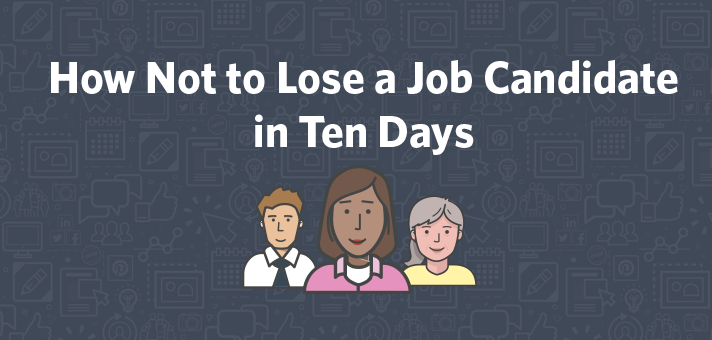 How Not to Lose a Job Candidate in Ten Days
