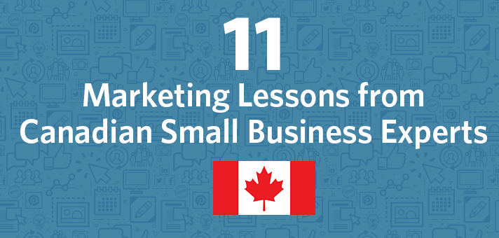 11 Marketing Lessons from Canadian Small Business Experts